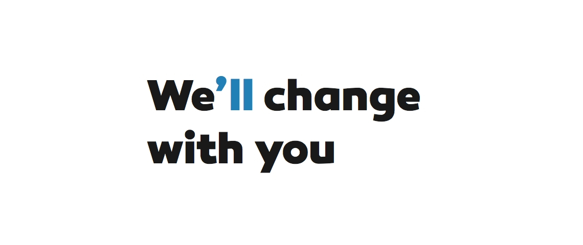 We'll change with you