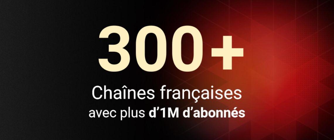 plus de 300 chaînes You Tube françaises avec plus d'un million d'abonnés