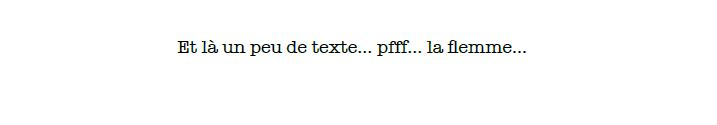 Et un peu de texte... la flemme...