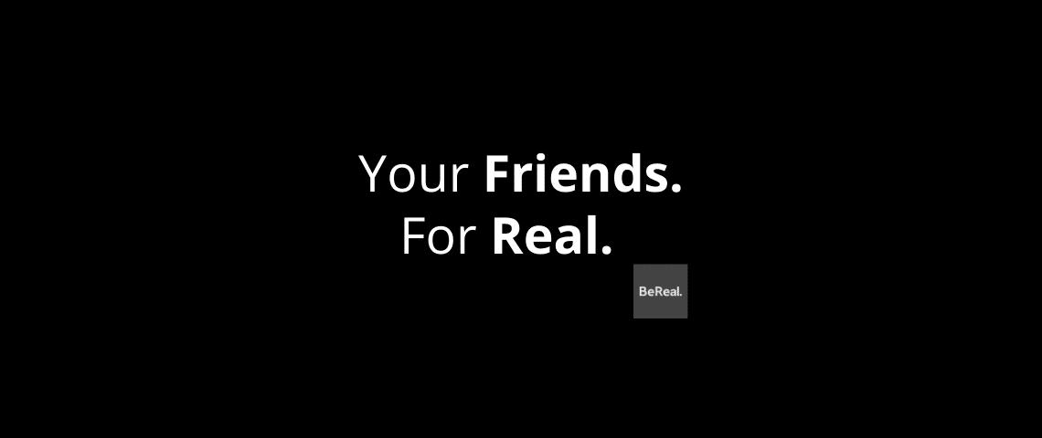 Slogan de l'application BeReal :  - Vos amis Pour de vrai -