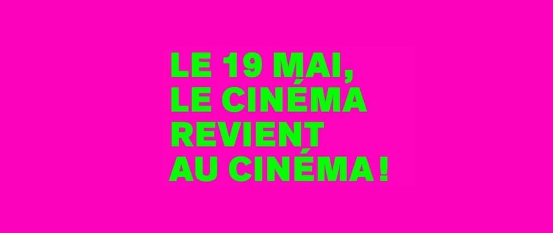 « Le 19 mai, le cinéma revient au cinéma ! » (écriture verte flou sur fond rose flou = nouvelle campagne UCG)