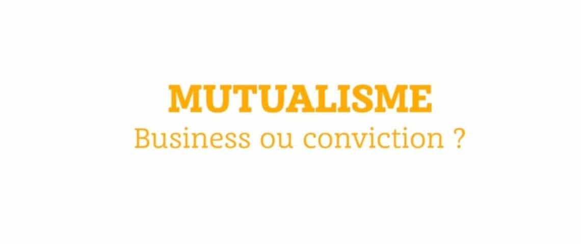 Message : Mutualiste : business ou conviction